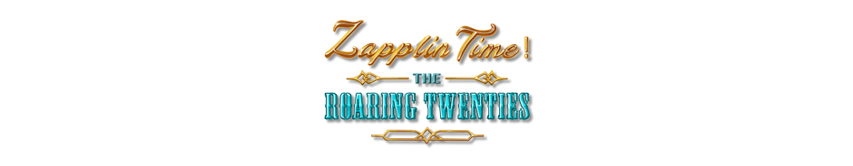 Zapplin Time! The Roaring Twenties