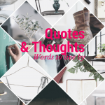 Quotes and Thoughts - words to live by